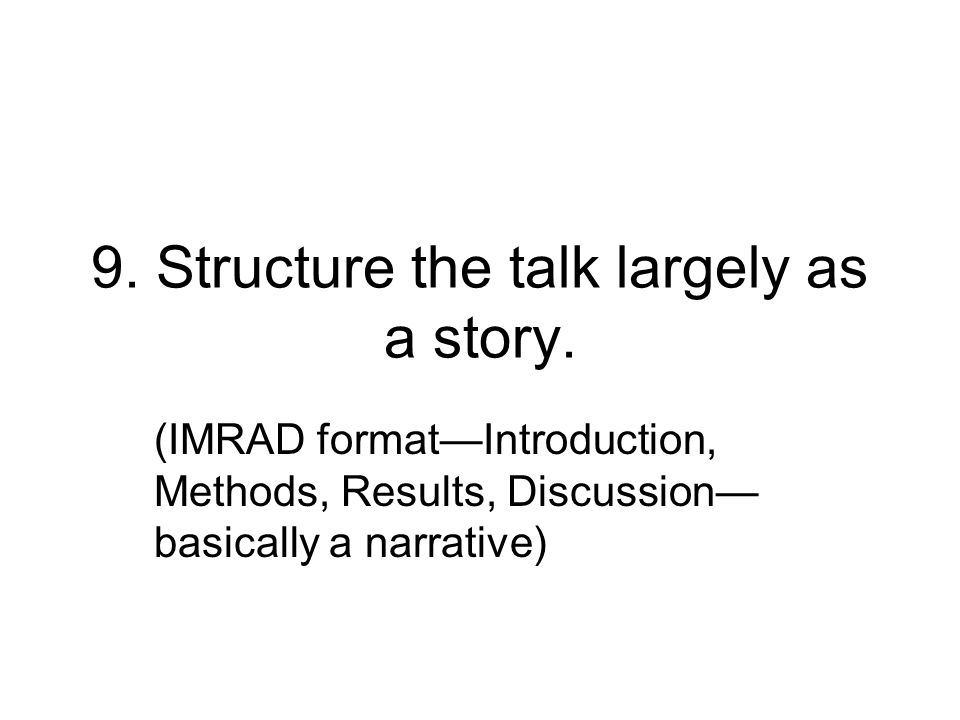 9. Structure the talk largely as a story.