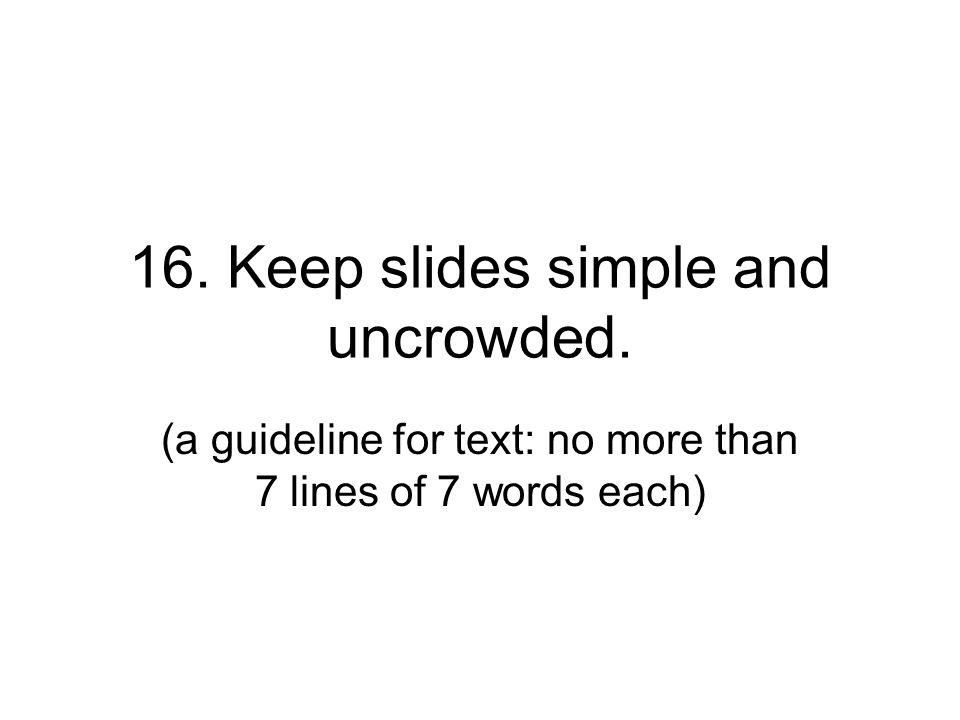 16. Keep slides simple and uncrowded.