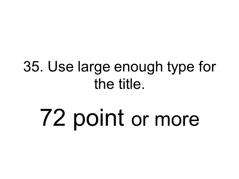 35. Use large enough type for the title.
