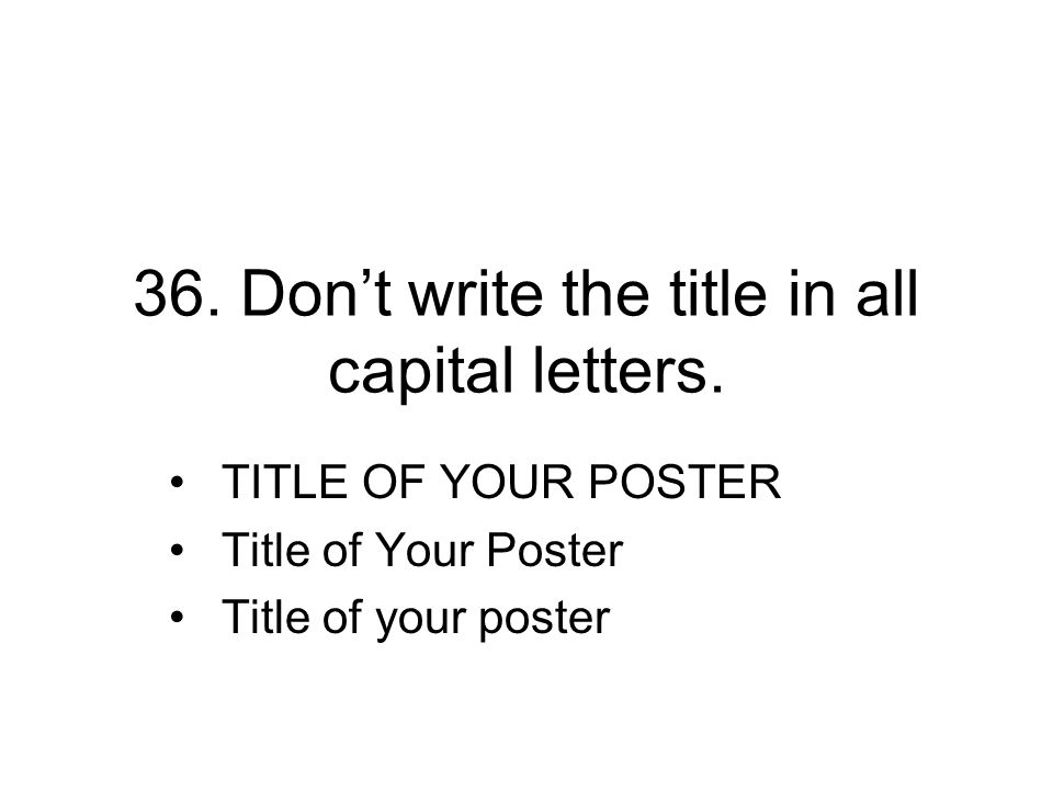 36. Don't write the title in all capital letters.