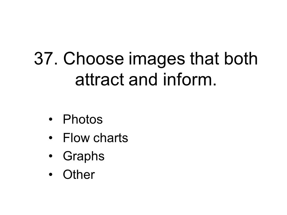 37. Choose images that both attract and inform.