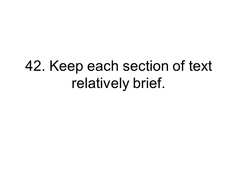 42. Keep each section of text relatively brief.