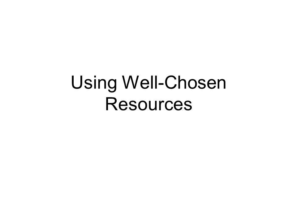 Using Well-Chosen Resources