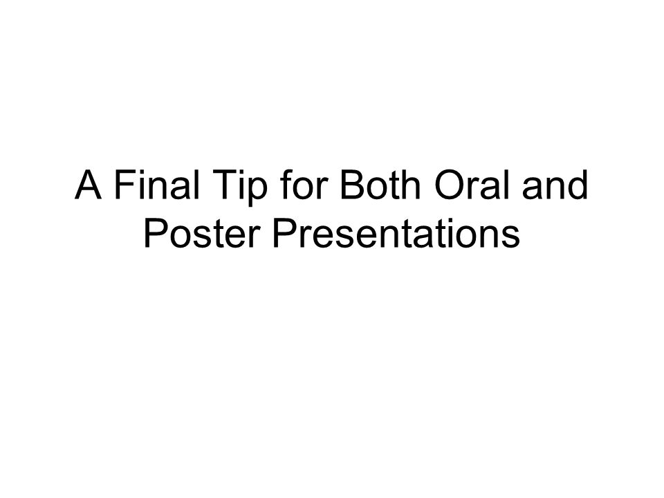 A Final Tip for Both Oral and Poster Presentations