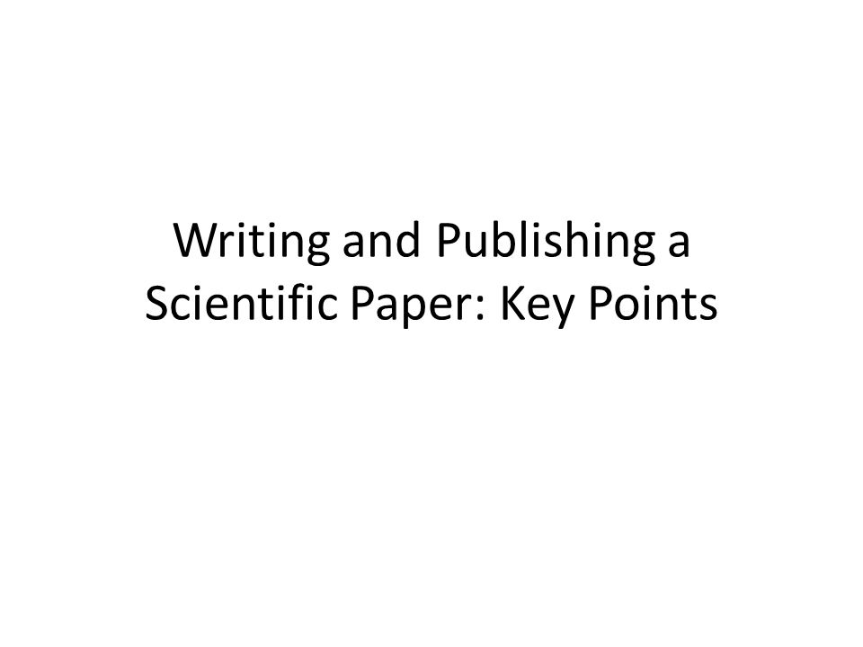 Writing and Publishing a Scientific Paper: Key Points