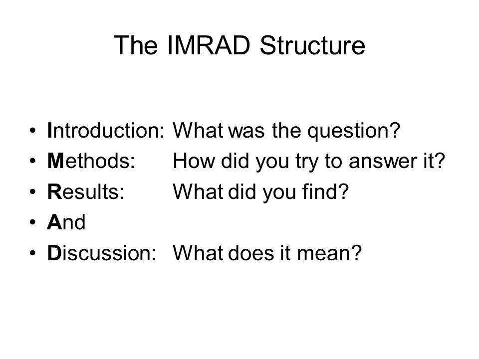 The IMRAD Structure Introduction: What was the question