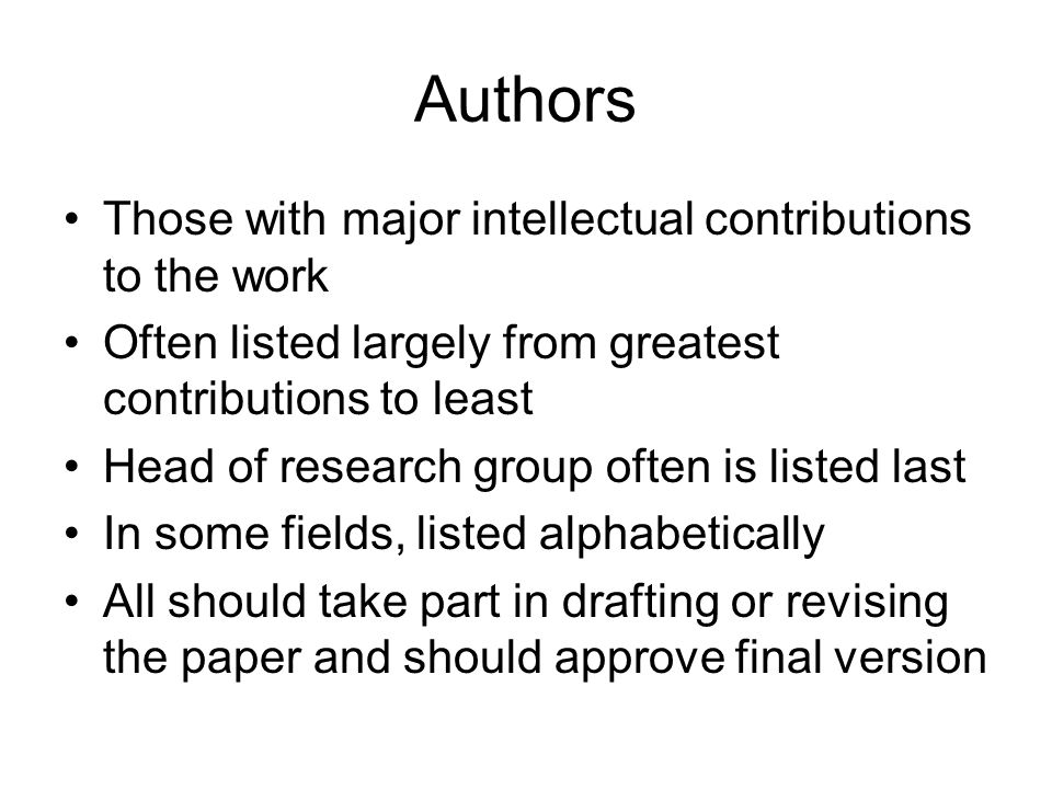 Authors Those with major intellectual contributions to the work