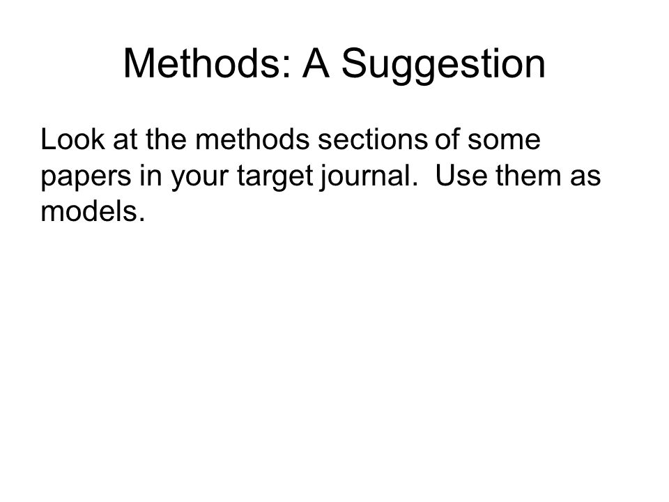 Methods: A Suggestion Look at the methods sections of some papers in your target journal.