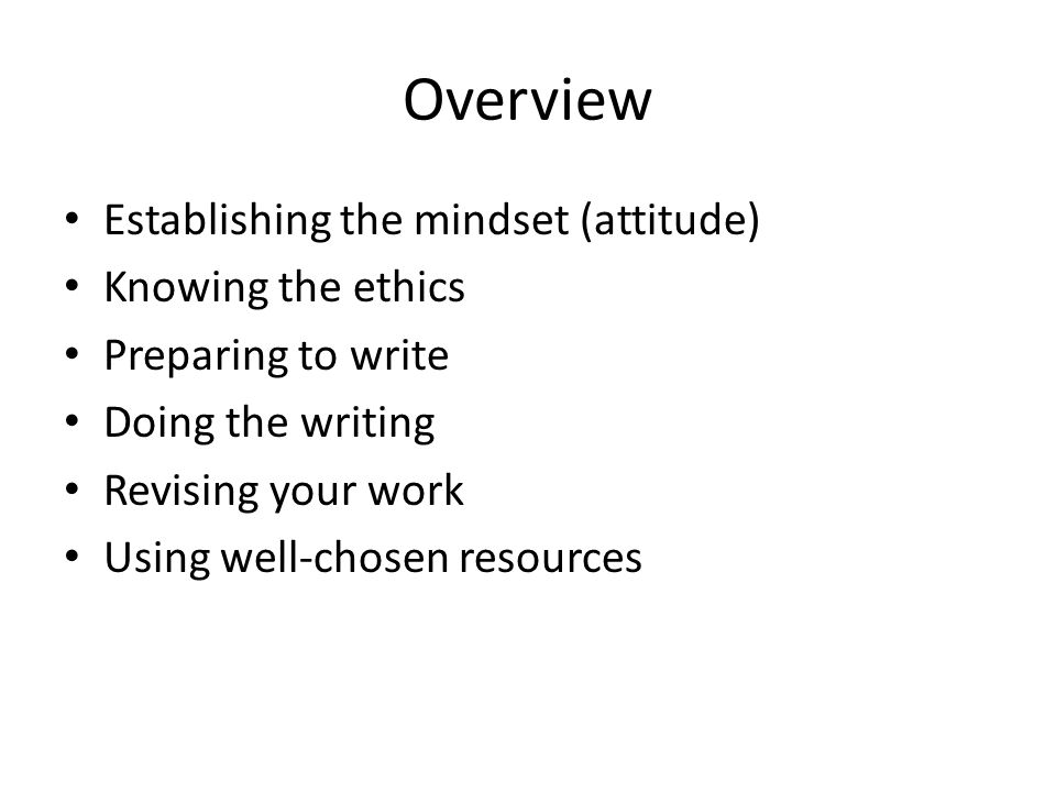 Overview Establishing the mindset (attitude) Knowing the ethics