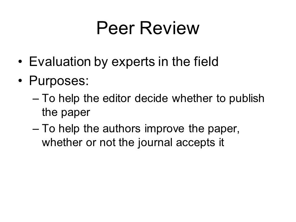Peer Review Evaluation by experts in the field Purposes: