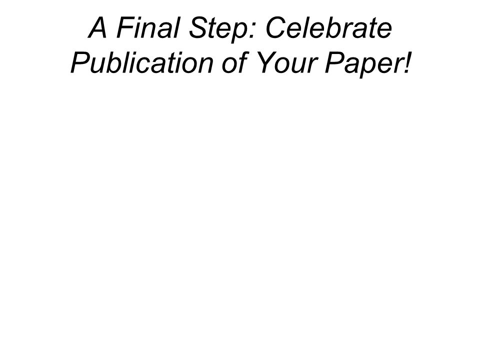 A Final Step: Celebrate Publication of Your Paper!