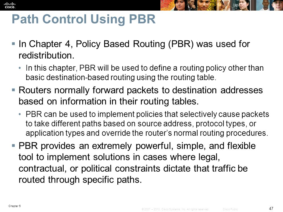 Path Control Using PBR In Chapter 4, Policy Based Routing (PBR) was used for redistribution.