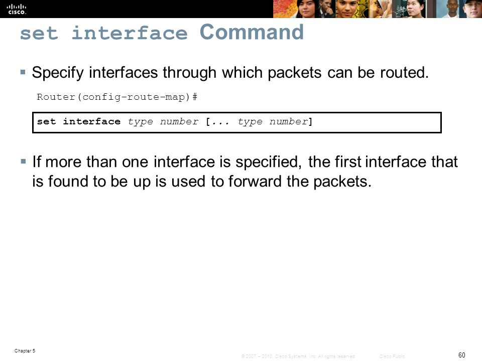 set interface Command Specify interfaces through which packets can be routed. Router(config-route-map)#