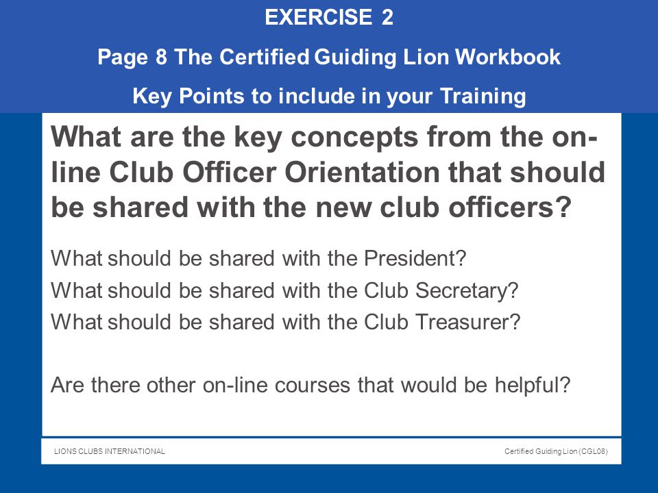 EXERCISE 2 Page 8 The Certified Guiding Lion Workbook. Key Points to include in your Training.