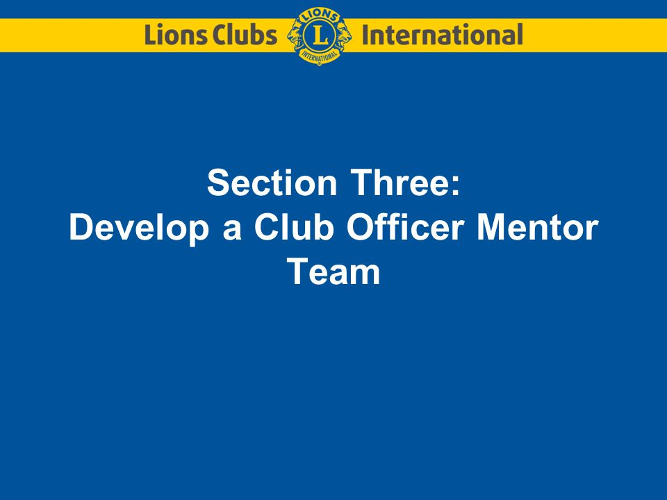 Section Three: Develop a Club Officer Mentor Team