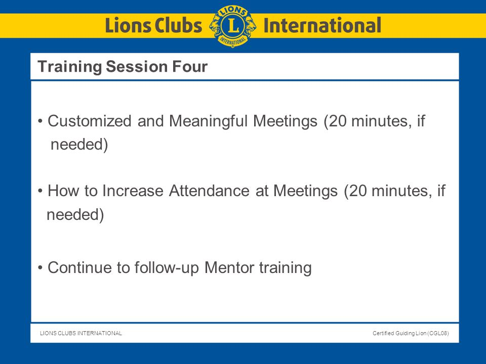 Training Session Four Customized and Meaningful Meetings (20 minutes, if. needed) How to Increase Attendance at Meetings (20 minutes, if.