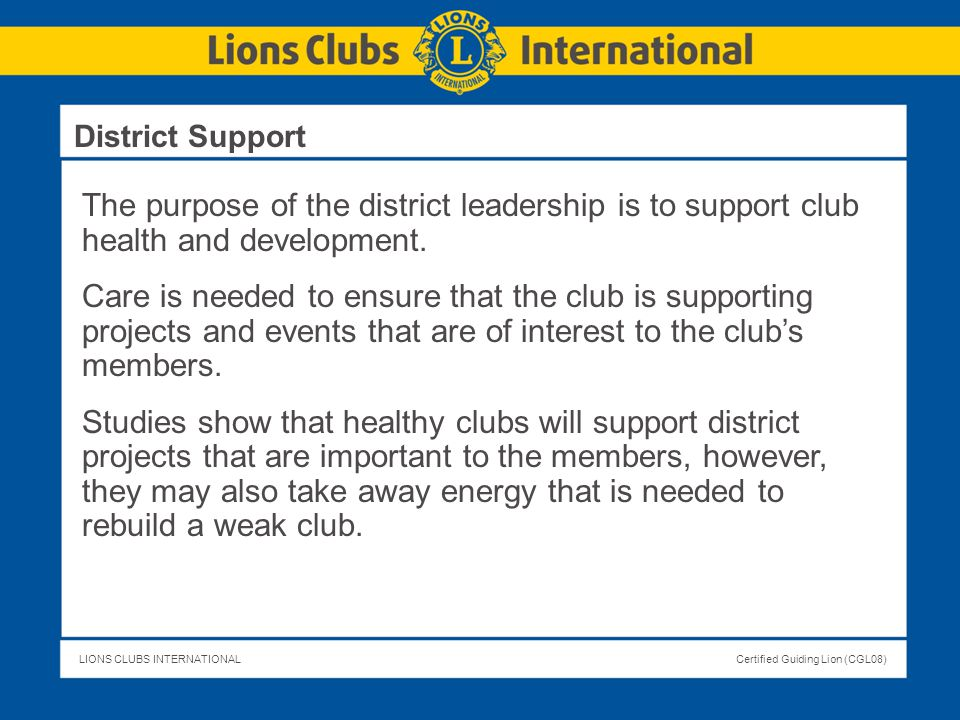 District Support The purpose of the district leadership is to support club health and development.