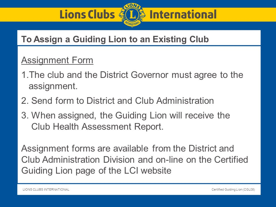 The club and the District Governor must agree to the assignment.