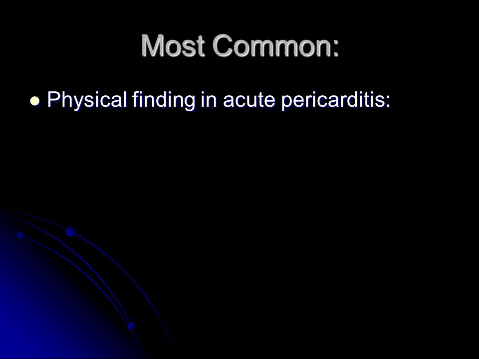 Most Common: Physical finding in acute pericarditis: