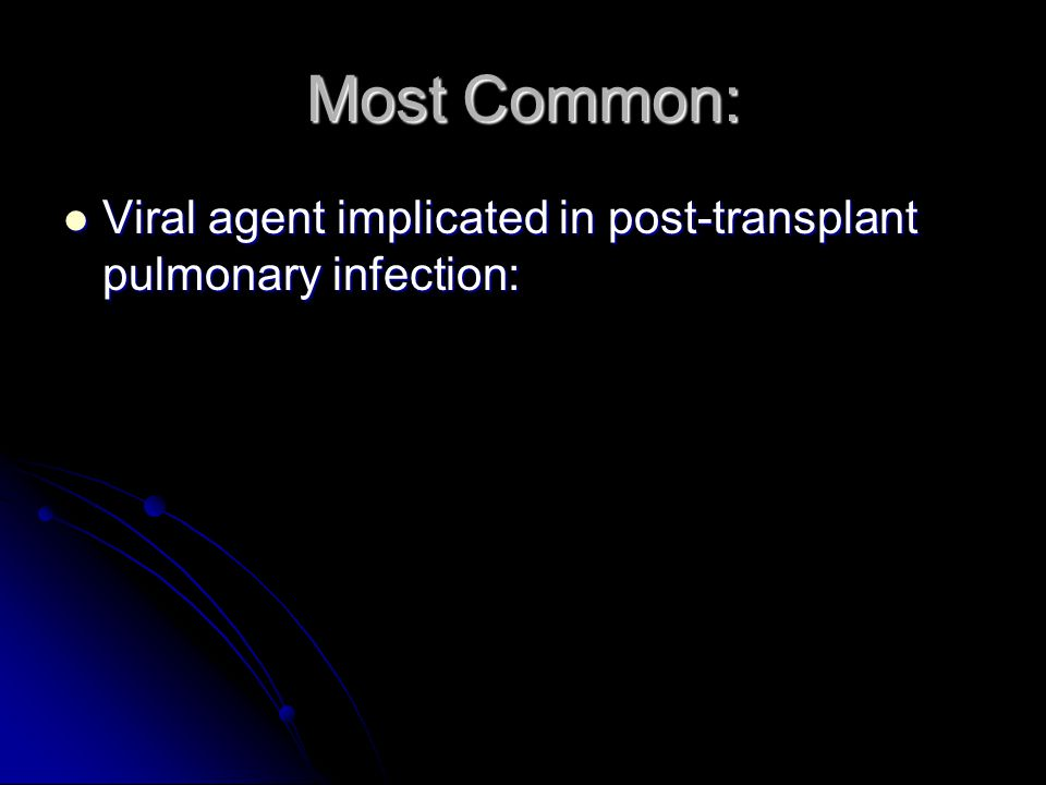 Most Common: Viral agent implicated in post-transplant pulmonary infection: