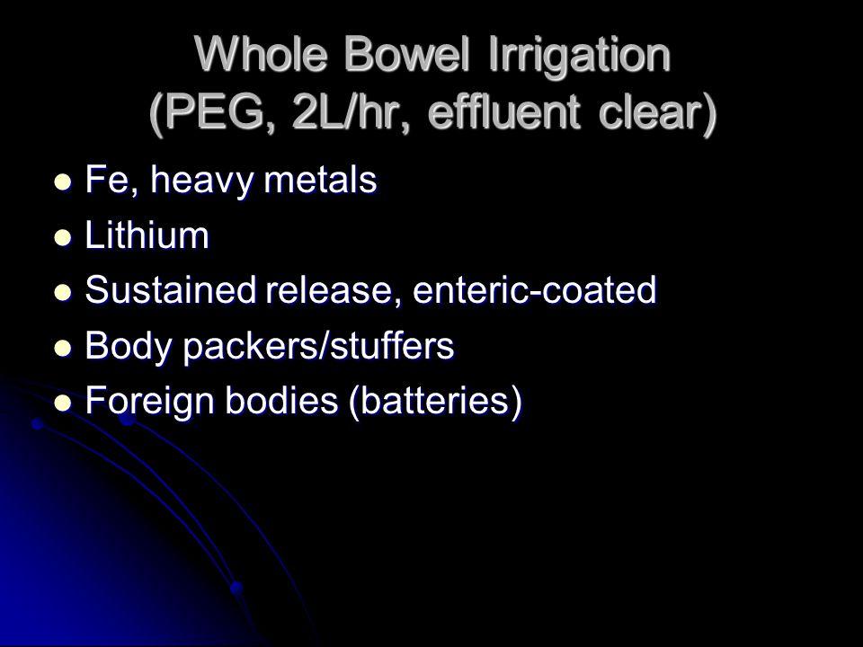 Whole Bowel Irrigation (PEG, 2L/hr, effluent clear)