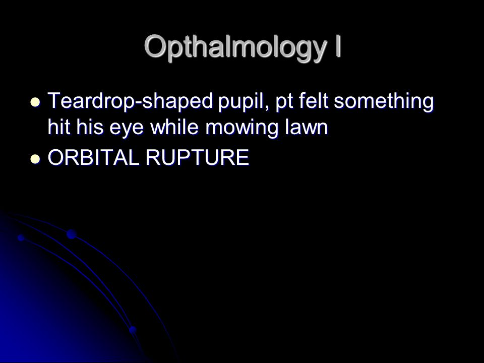Opthalmology I Teardrop-shaped pupil, pt felt something hit his eye while mowing lawn.