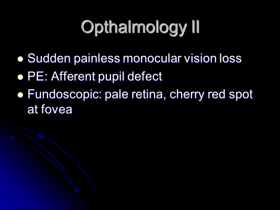 Opthalmology II Sudden painless monocular vision loss