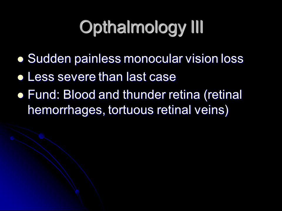 Opthalmology III Sudden painless monocular vision loss