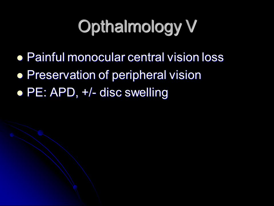 Opthalmology V Painful monocular central vision loss