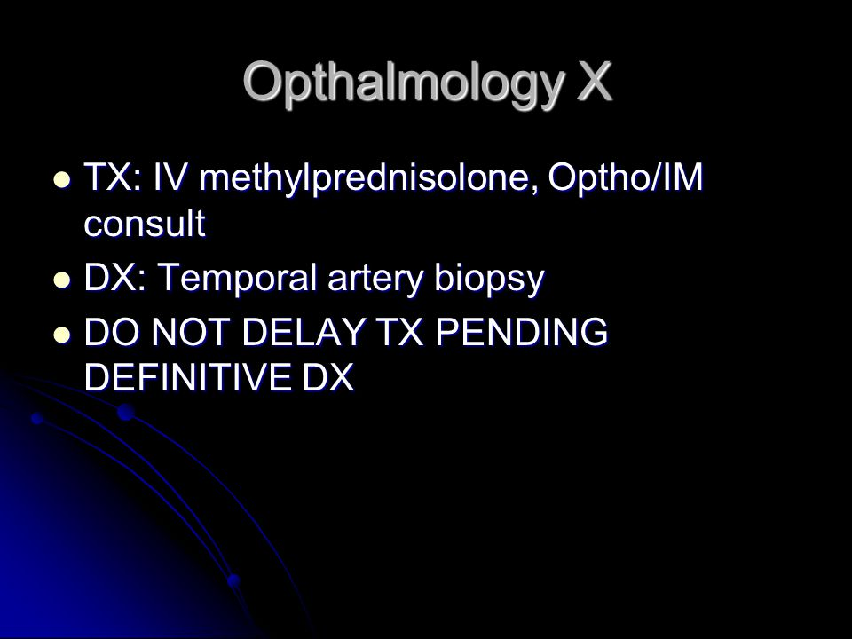 Opthalmology X TX: IV methylprednisolone, Optho/IM consult