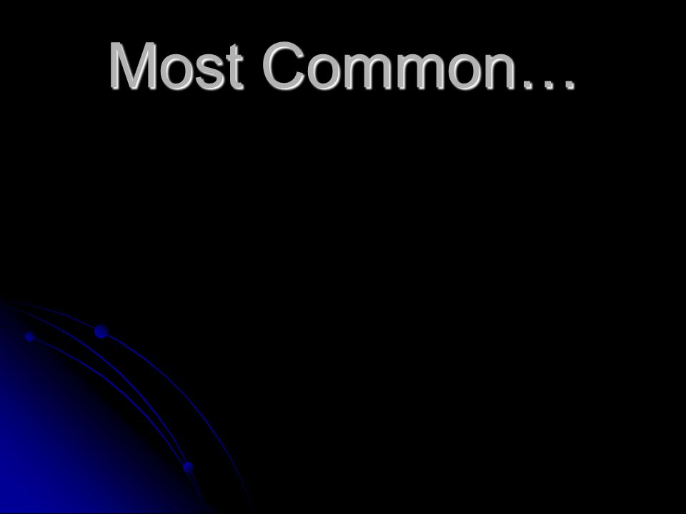 Most Common…