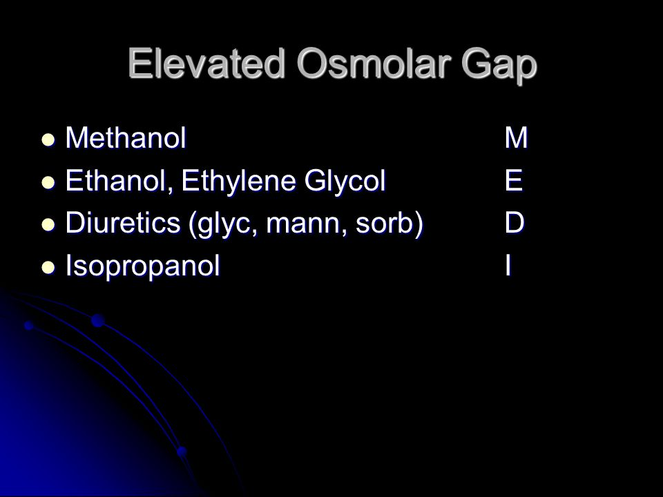 Elevated Osmolar Gap Methanol M Ethanol, Ethylene Glycol E