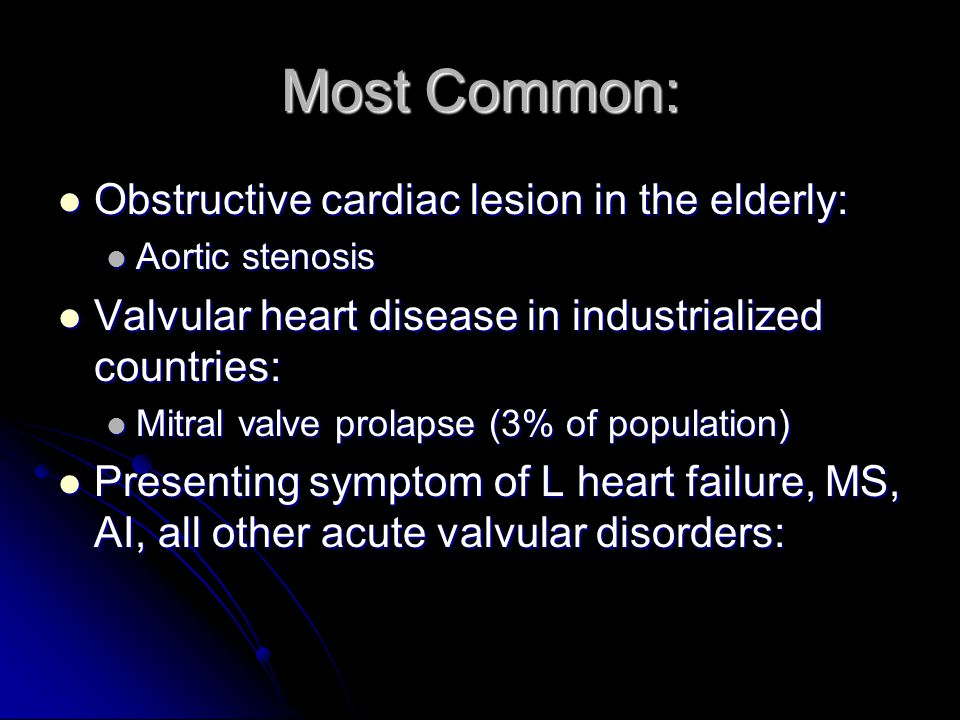 Most Common: Obstructive cardiac lesion in the elderly:
