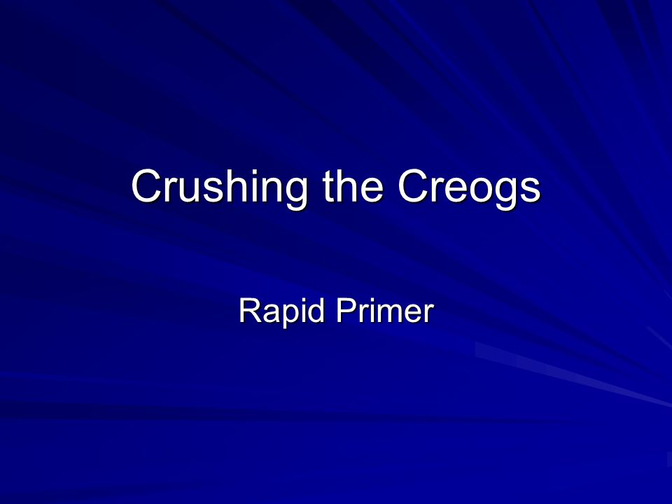 Crushing the Creogs Rapid Primer