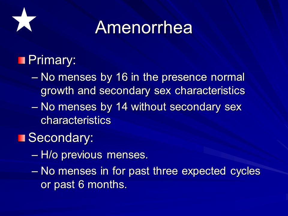 Amenorrhea Primary: Secondary: