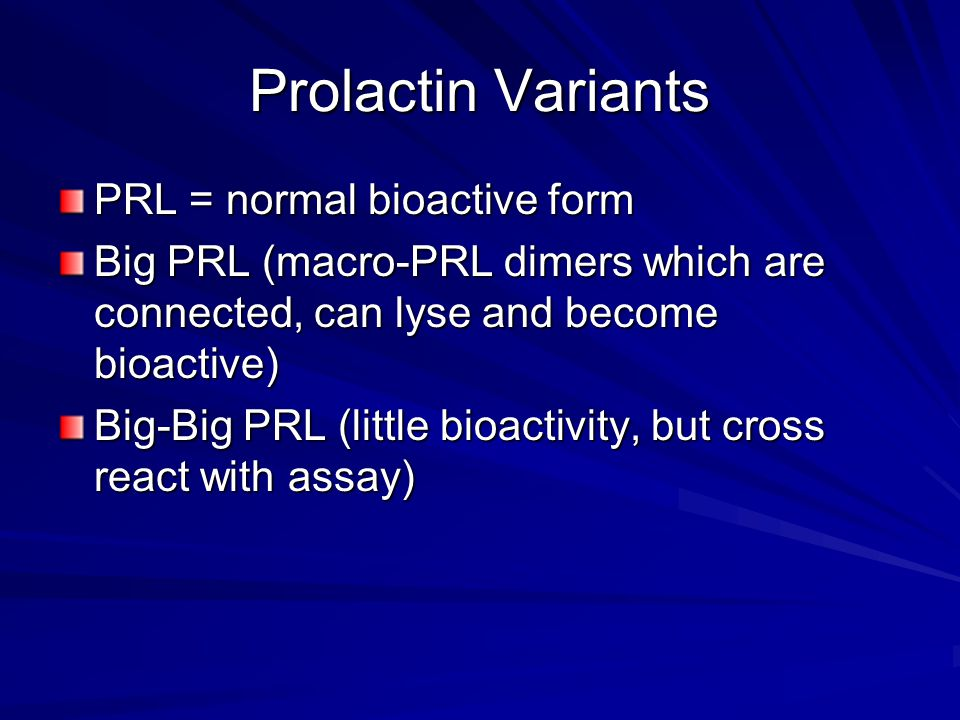 Prolactin Variants PRL = normal bioactive form