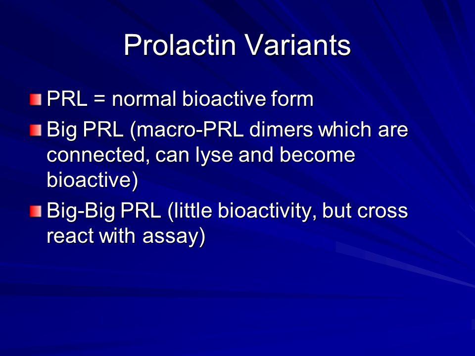Prolactin Variants PRL = normal bioactive form
