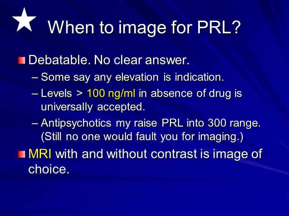 When to image for PRL Debatable. No clear answer.