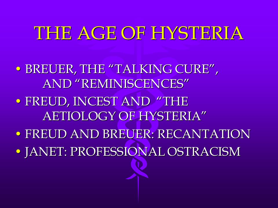 THE AGE OF HYSTERIA BREUER, THE TALKING CURE , AND REMINISCENCES