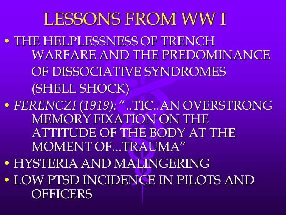 LESSONS FROM WW I THE HELPLESSNESS OF TRENCH WARFARE AND THE PREDOMINANCE. OF DISSOCIATIVE SYNDROMES.