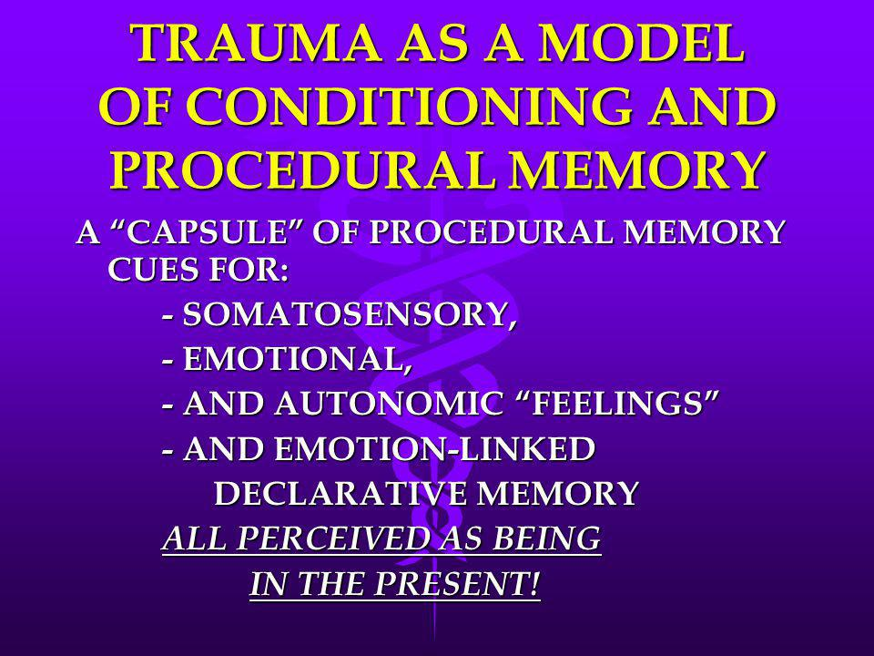 TRAUMA AS A MODEL OF CONDITIONING AND PROCEDURAL MEMORY