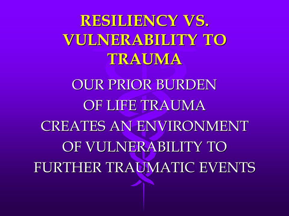 RESILIENCY VS. VULNERABILITY TO TRAUMA