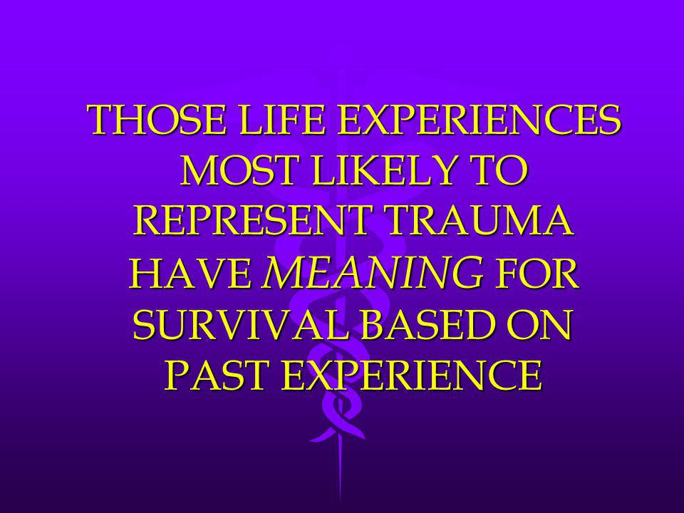 THOSE LIFE EXPERIENCES MOST LIKELY TO REPRESENT TRAUMA HAVE MEANING FOR SURVIVAL BASED ON PAST EXPERIENCE