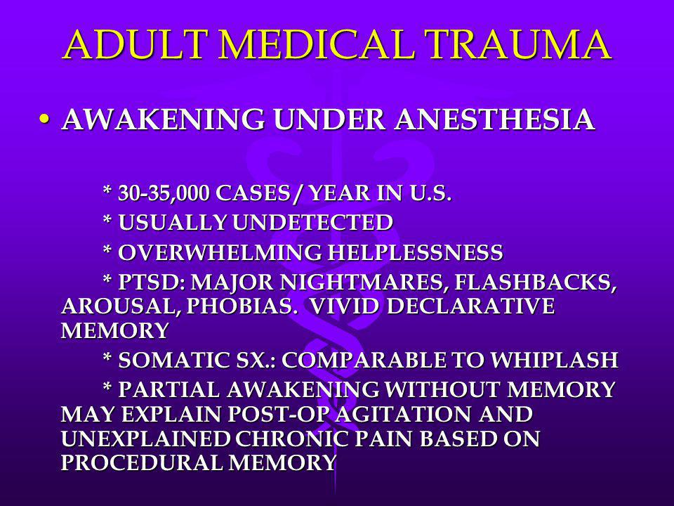 ADULT MEDICAL TRAUMA AWAKENING UNDER ANESTHESIA * USUALLY UNDETECTED