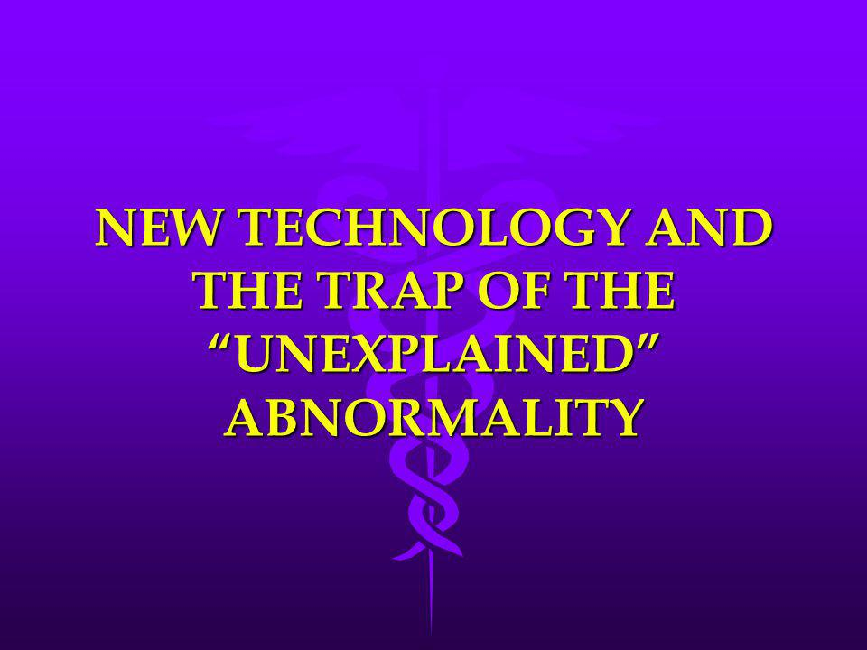 NEW TECHNOLOGY AND THE TRAP OF THE UNEXPLAINED ABNORMALITY