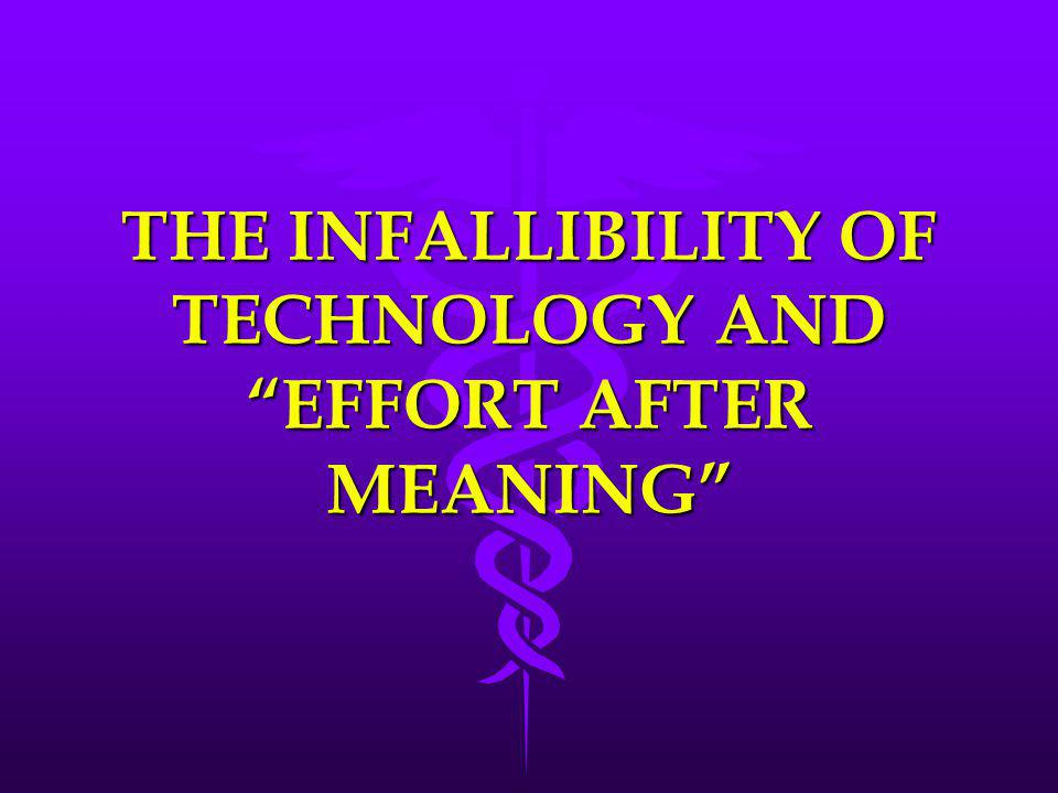 THE INFALLIBILITY OF TECHNOLOGY AND EFFORT AFTER MEANING