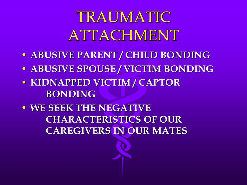 TRAUMATIC ATTACHMENT ABUSIVE PARENT / CHILD BONDING