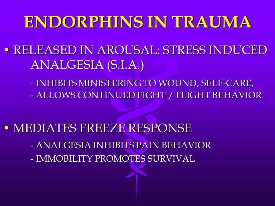 ENDORPHINS IN TRAUMA RELEASED IN AROUSAL: STRESS INDUCED ANALGESIA (S.I.A.)
