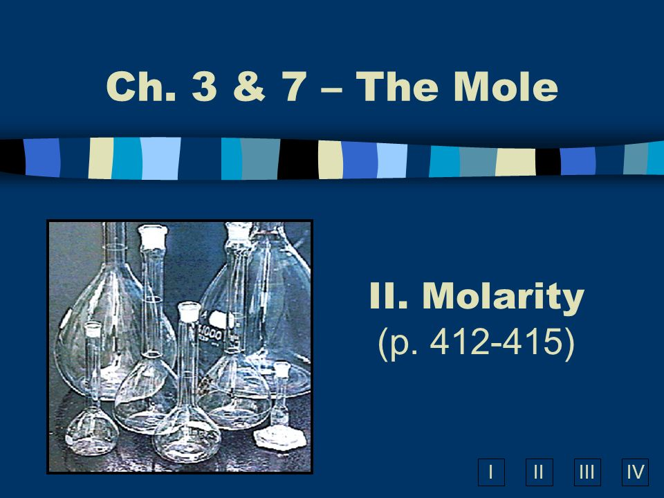 Ch. 3 & 7 – The Mole II. Molarity (p )