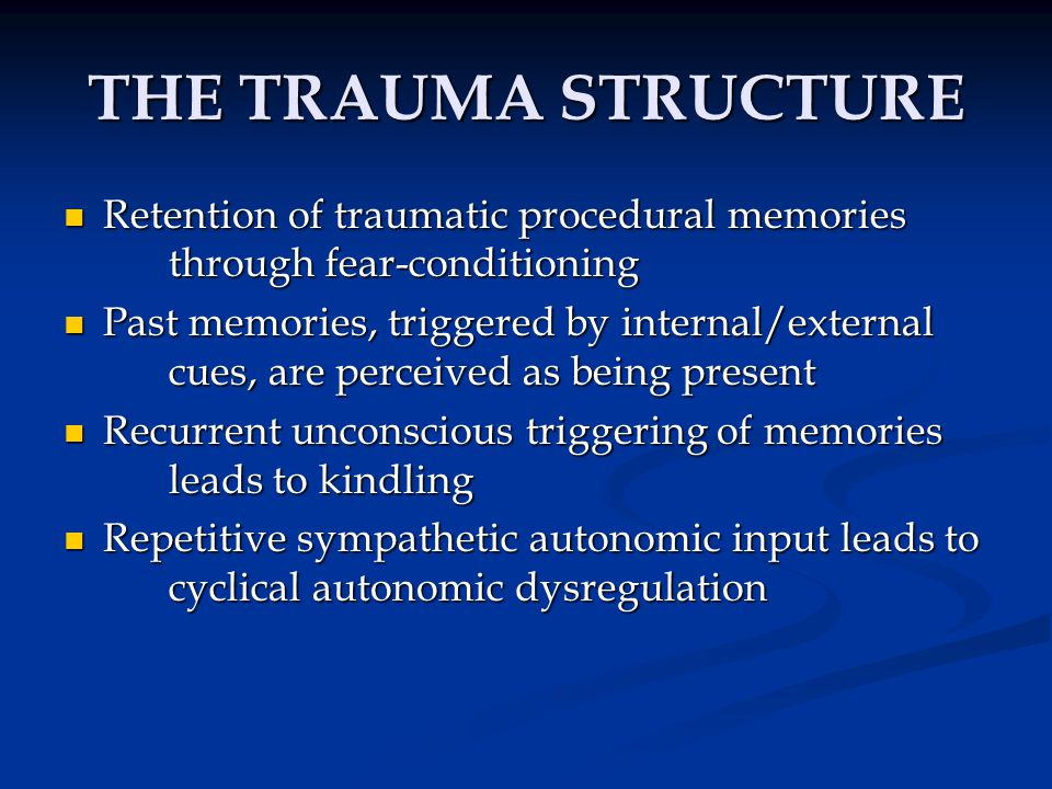 THE TRAUMA STRUCTURE Retention of traumatic procedural memories through fear-conditioning.